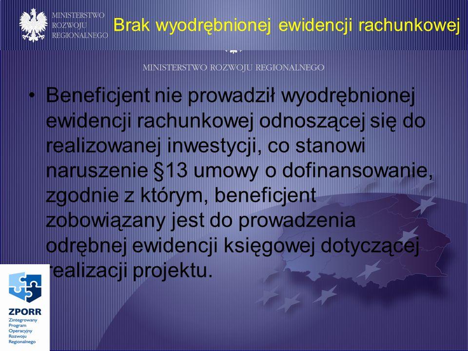 Brak wyodrębnionej ewidencji rachunkowej Beneficjent nie prowadził wyodrębnionej ewidencji rachunkowej odnoszącej się do realizowanej inwestycji, co stanowi naruszenie §13 umowy o dofinansowanie, zgodnie z którym, beneficjent zobowiązany jest do prowadzenia odrębnej ewidencji księgowej dotyczącej realizacji projektu.