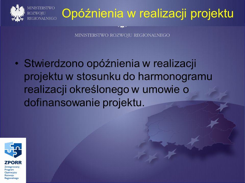 Opóźnienia w realizacji projektu Stwierdzono opóźnienia w realizacji projektu w stosunku do harmonogramu realizacji określonego w umowie o dofinansowanie projektu.
