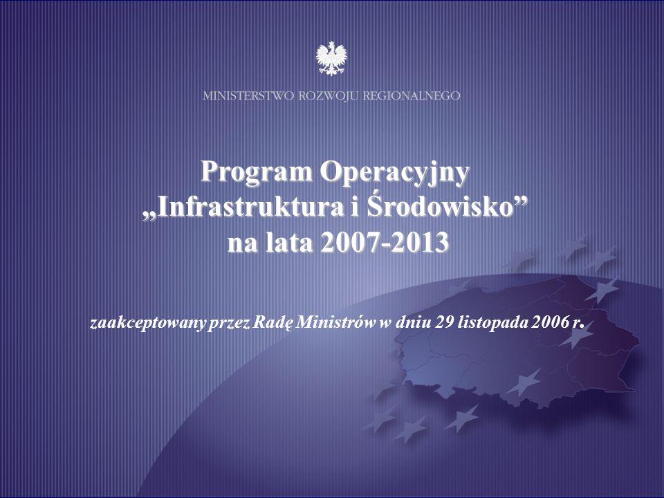 Program Operacyjny Infrastruktura i Środowisko na lata 2007-2013 zaakceptowany przez Radę Ministrów w dniu 29 listopada 2006 r.
