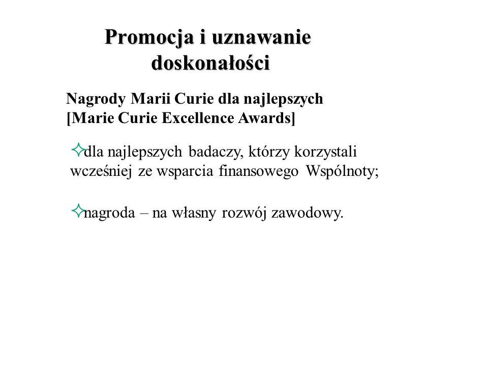 Granty Marii Curie dla najlepszych [Marie Curie Excellence Grants] wsparcie dla najlepszych europejskich zespołów badawczych; za pracę nad najbardziej aktualną lub interdyscyplinarną tematyką; granty przyznawane na okres do 4 lat.