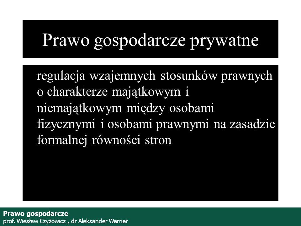 Prof. Wiesław Czyżowicz, dr Aleksannder Werner Prawo gospodarcze prywatne regulacja wzajemnych stosunków prawnych o charakterze majątkowym i niemajątk