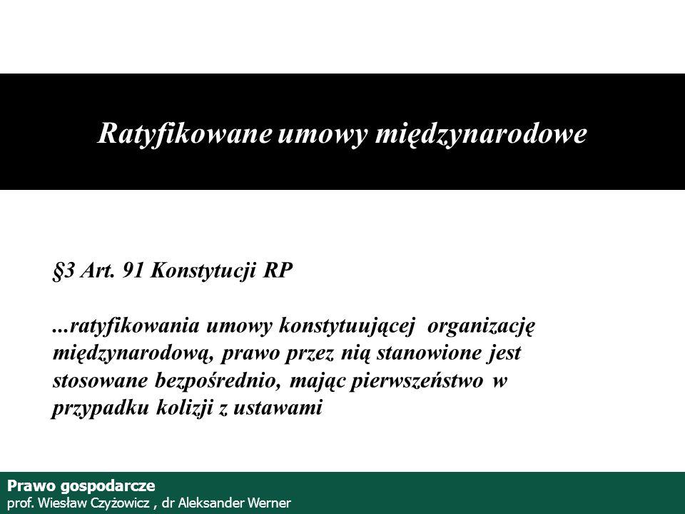 Prof. Wiesław Czyżowicz, dr Aleksannder Werner Ratyfikowane umowy międzynarodowe §3 Art. 91 Konstytucji RP...ratyfikowania umowy konstytuującej organi