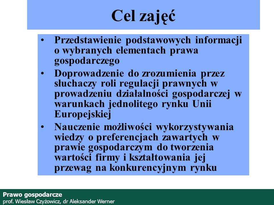 Prawo gospodarcze prof.Wiesław Czyżowicz, dr Aleksander Werner Cel zajęć c.d.