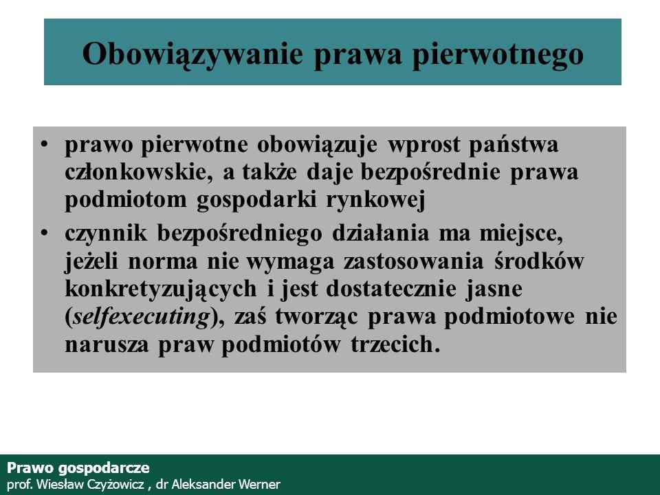 Prof. Wiesław Czyżowicz, dr Aleksannder Werner Obowiązywanie prawa pierwotnego prawo pierwotne obowiązuje wprost państwa członkowskie, a także daje be