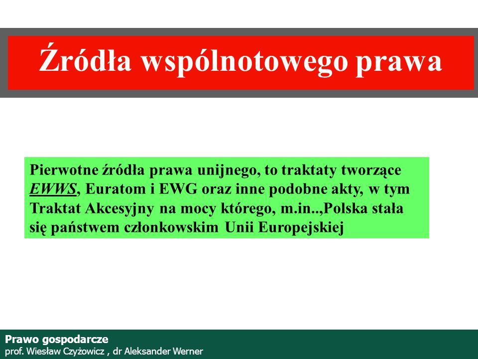 Prof. Wiesław Czyżowicz, dr Aleksannder Werner Źródła wspólnotowego prawa Pierwotne źródła prawa unijnego, to traktaty tworzące EWWS, Euratom i EWG or