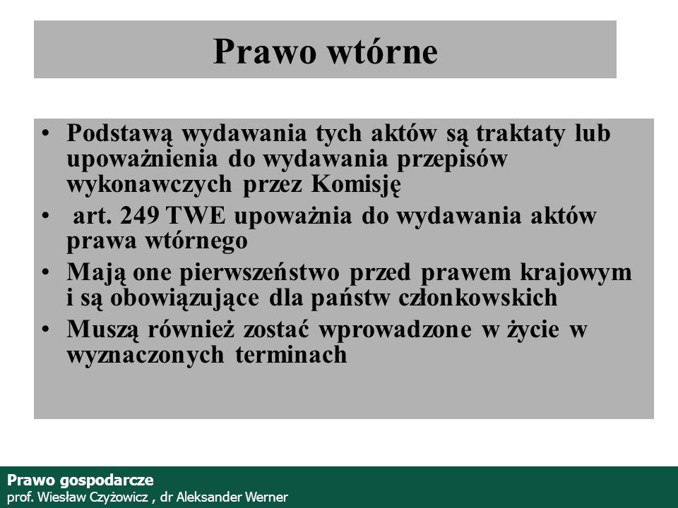 Prof. Wiesław Czyżowicz, dr Aleksannder Werner Prawo wtórne Podstawą wydawania tych aktów są traktaty lub upoważnienia do wydawania przepisów wykonawc