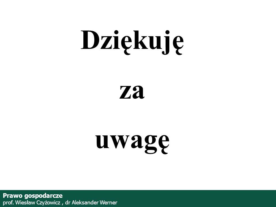 Prof. Wiesław Czyżowicz, dr Aleksannder Werner Prawo gospodarcze prof. Wiesław Czyżowicz, dr Aleksander Werner Dziękuję za uwagę