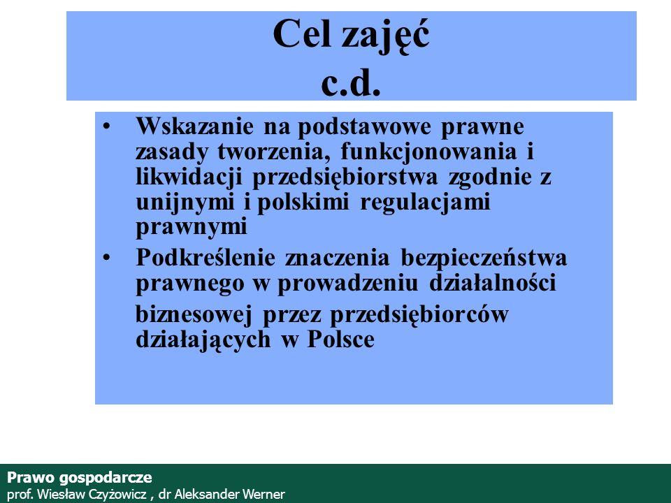 Prawo gospodarcze prof. Wiesław Czyżowicz, dr Aleksander Werner Cel zajęć c.d. Wskazanie na podstawowe prawne zasady tworzenia, funkcjonowania i likwi