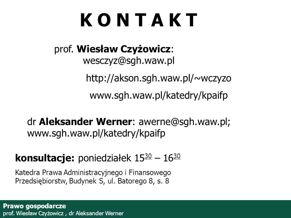 Prof. Wiesław Czyżowicz, dr Aleksannder Werner Prawo gospodarcze prof. Wiesław Czyżowicz, dr Aleksander Werner K O N T A K T prof. Wiesław Czyżowicz: