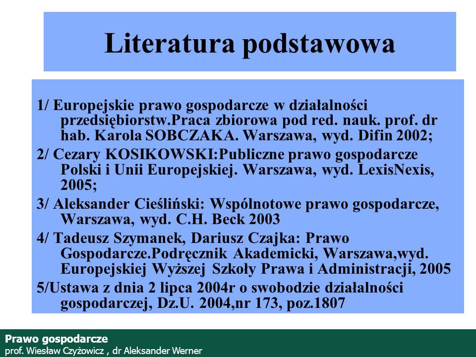 Prawo gospodarcze prof. Wiesław Czyżowicz, dr Aleksander Werner Literatura podstawowa 1/ Europejskie prawo gospodarcze w działalności przedsiębiorstw.