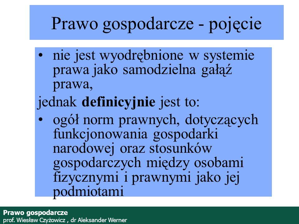 Prawo gospodarcze prof. Wiesław Czyżowicz, dr Aleksander Werner Prawo gospodarcze - pojęcie nie jest wyodrębnione w systemie prawa jako samodzielna ga
