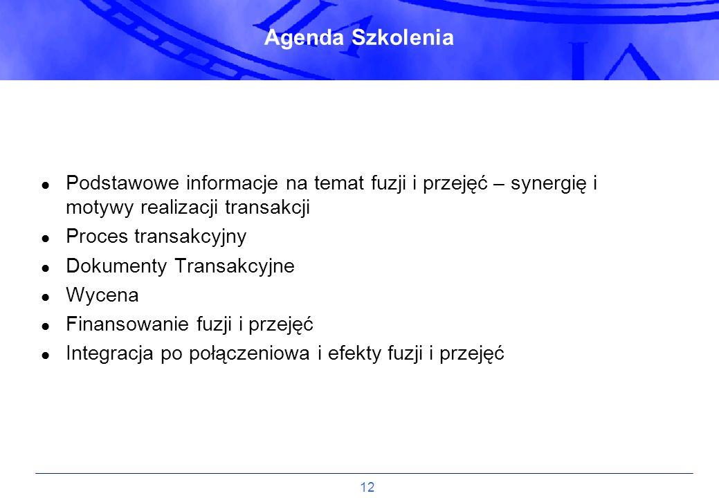 12 Agenda Szkolenia Podstawowe informacje na temat fuzji i przejęć – synergię i motywy realizacji transakcji Proces transakcyjny Dokumenty Transakcyjn
