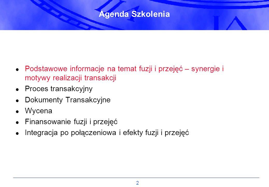 2 Agenda Szkolenia Podstawowe informacje na temat fuzji i przejęć – synergie i motywy realizacji transakcji Proces transakcyjny Dokumenty Transakcyjne