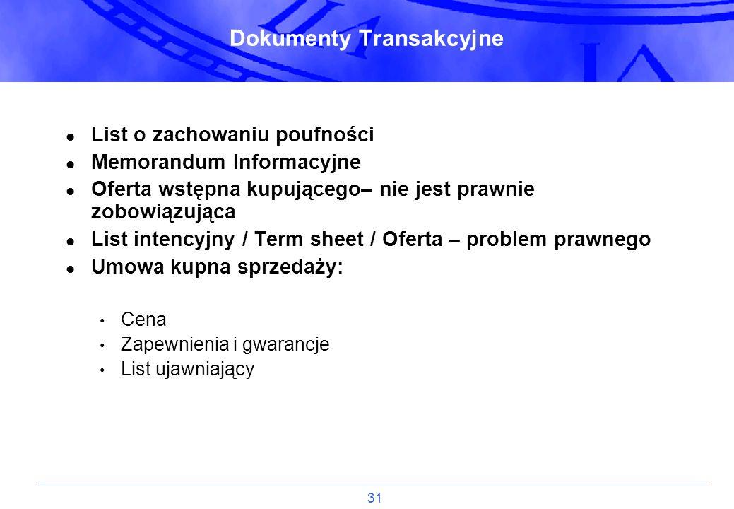 31 Dokumenty Transakcyjne List o zachowaniu poufności Memorandum Informacyjne Oferta wstępna kupującego– nie jest prawnie zobowiązująca List intencyjn