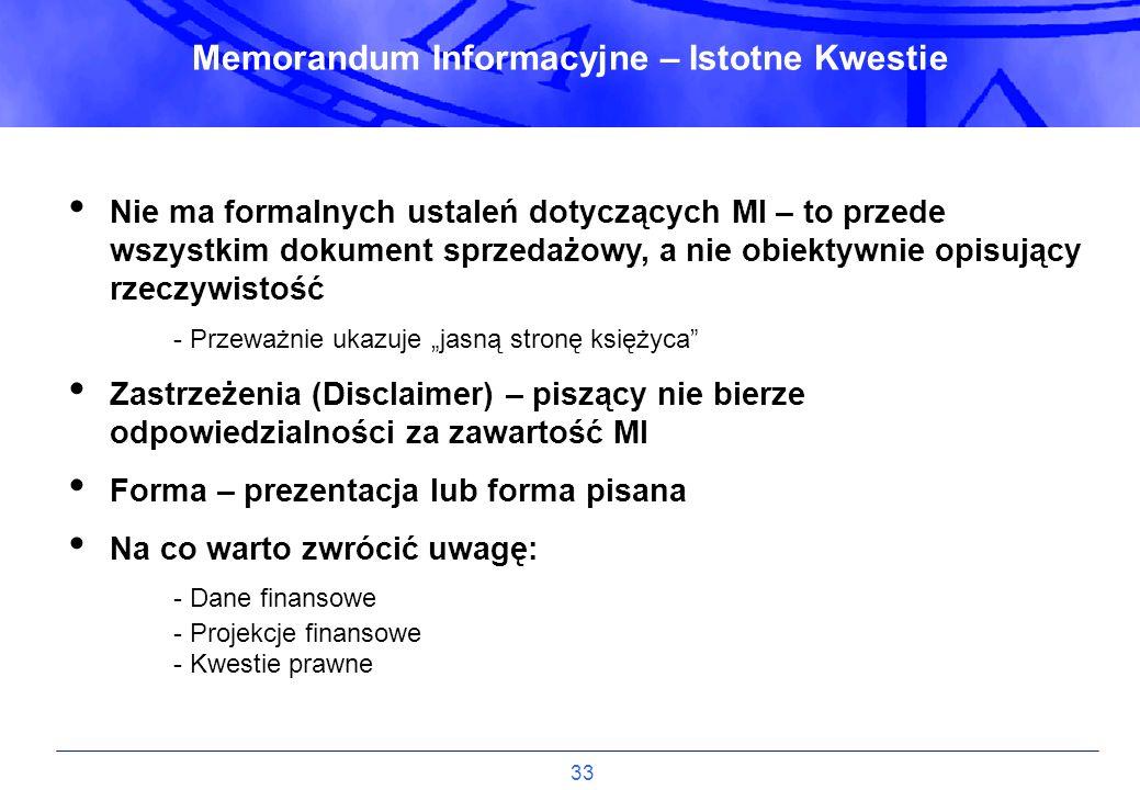 33 Memorandum Informacyjne – Istotne Kwestie Nie ma formalnych ustaleń dotyczących MI – to przede wszystkim dokument sprzedażowy, a nie obiektywnie op