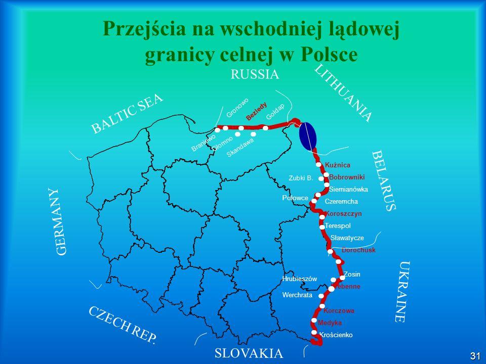 31 Przejścia na wschodniej lądowej granicy celnej w Polsce Kuźnica Bobrowniki Siemianówka Czeremcha Koroszczyn Terespol Sławatycze Dorochusk Zosin Hre