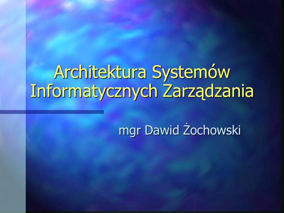 Architektura Systemów Informatycznych Zarządzania mgr Dawid Żochowski
