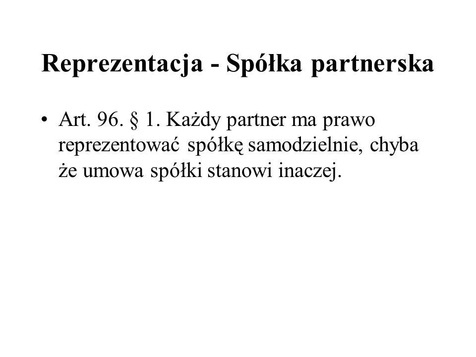 Reprezentacja - Spółka partnerska Art. 96. § 1. Każdy partner ma prawo reprezentować spółkę samodzielnie, chyba że umowa spółki stanowi inaczej.