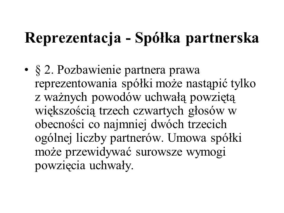 Reprezentacja - Spółka partnerska § 2. Pozbawienie partnera prawa reprezentowania spółki może nastąpić tylko z ważnych powodów uchwałą powziętą większ