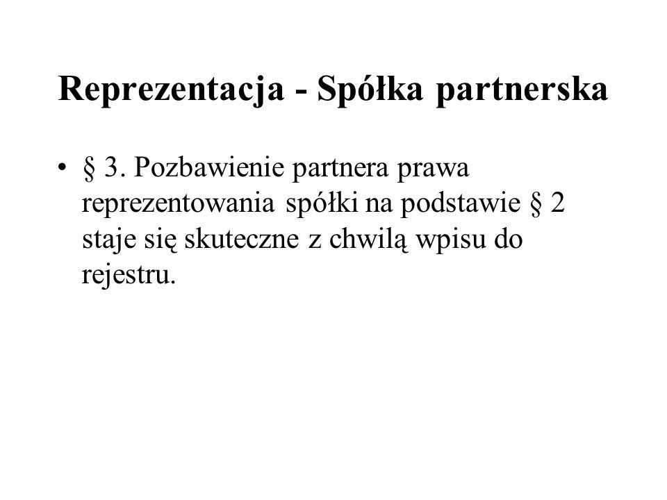 Reprezentacja - Spółka partnerska § 3. Pozbawienie partnera prawa reprezentowania spółki na podstawie § 2 staje się skuteczne z chwilą wpisu do rejest
