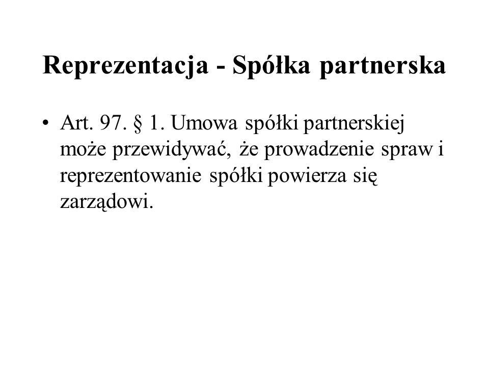 Reprezentacja - Spółka partnerska Art. 97. § 1. Umowa spółki partnerskiej może przewidywać, że prowadzenie spraw i reprezentowanie spółki powierza się