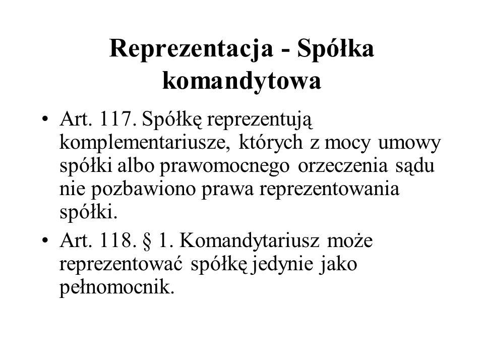 Reprezentacja - Spółka komandytowa Art. 117. Spółkę reprezentują komplementariusze, których z mocy umowy spółki albo prawomocnego orzeczenia sądu nie