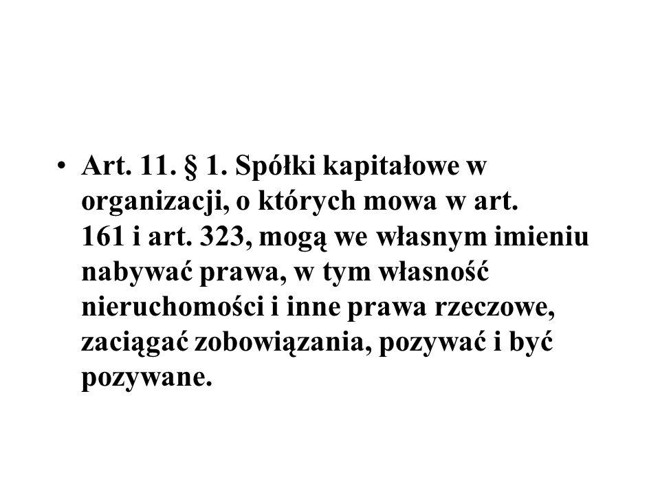 Art. 11. § 1. Spółki kapitałowe w organizacji, o których mowa w art. 161 i art. 323, mogą we własnym imieniu nabywać prawa, w tym własność nieruchomoś