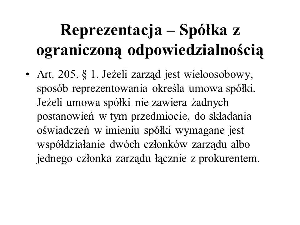 Reprezentacja – Spółka z ograniczoną odpowiedzialnością Art. 205. § 1. Jeżeli zarząd jest wieloosobowy, sposób reprezentowania określa umowa spółki. J