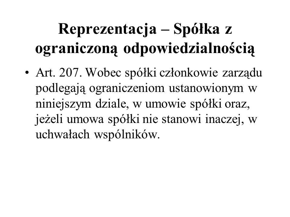 Reprezentacja – Spółka z ograniczoną odpowiedzialnością Art. 207. Wobec spółki członkowie zarządu podlegają ograniczeniom ustanowionym w niniejszym dz