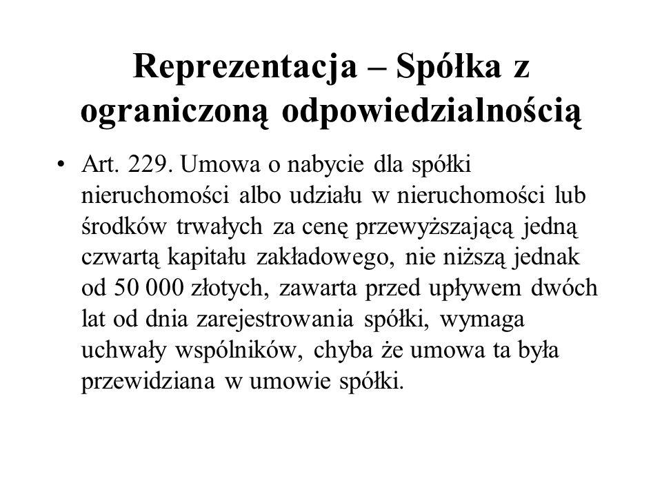 Reprezentacja – Spółka z ograniczoną odpowiedzialnością Art. 229. Umowa o nabycie dla spółki nieruchomości albo udziału w nieruchomości lub środków tr