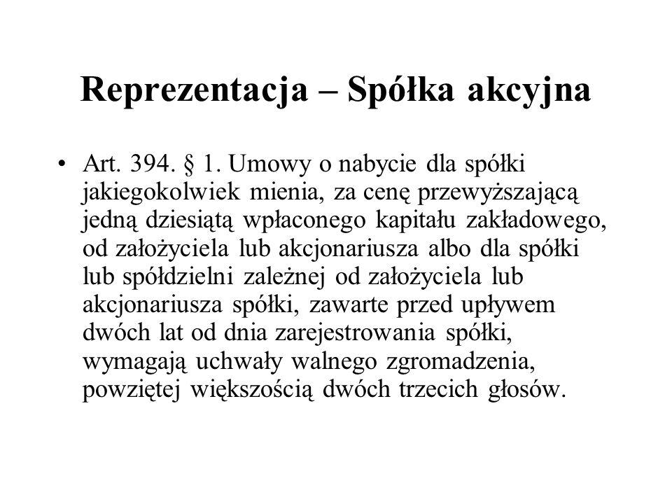 Reprezentacja – Spółka akcyjna Art. 394. § 1. Umowy o nabycie dla spółki jakiegokolwiek mienia, za cenę przewyższającą jedną dziesiątą wpłaconego kapi