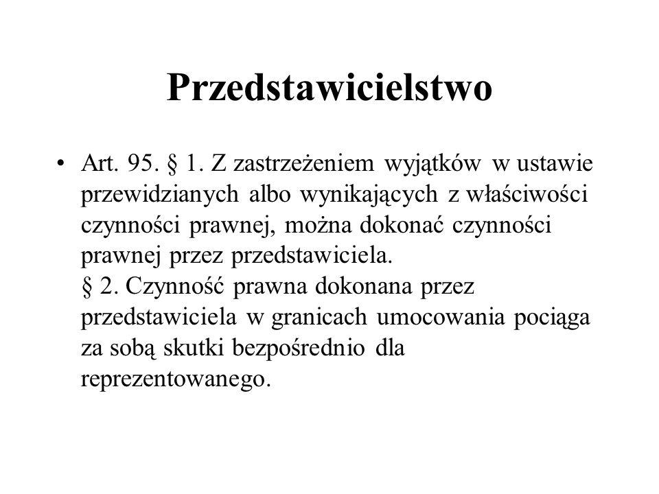 Przedstawicielstwo Art. 95. § 1. Z zastrzeżeniem wyjątków w ustawie przewidzianych albo wynikających z właściwości czynności prawnej, można dokonać cz