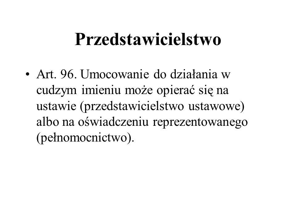 Przedstawicielstwo Art. 96. Umocowanie do działania w cudzym imieniu może opierać się na ustawie (przedstawicielstwo ustawowe) albo na oświadczeniu re