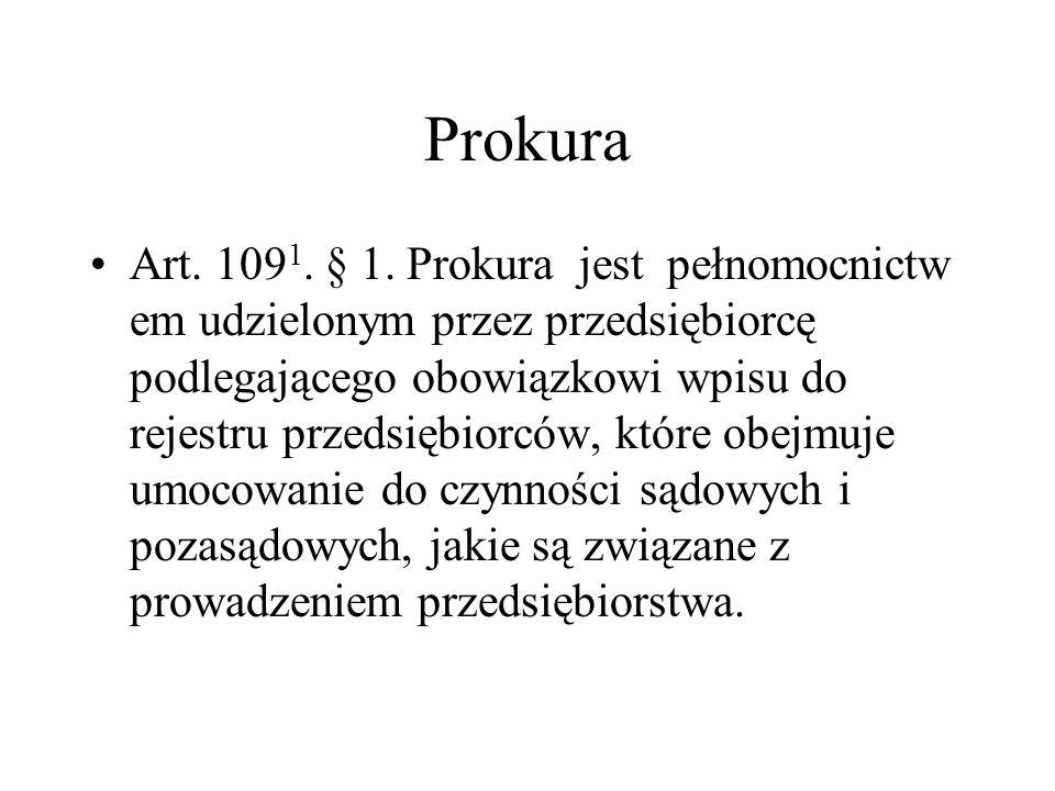 Prokura Art. 109 1. § 1. Prokura jest pełnomocnictw em udzielonym przez przedsiębiorcę podlegającego obowiązkowi wpisu do rejestru przedsiębiorców, kt