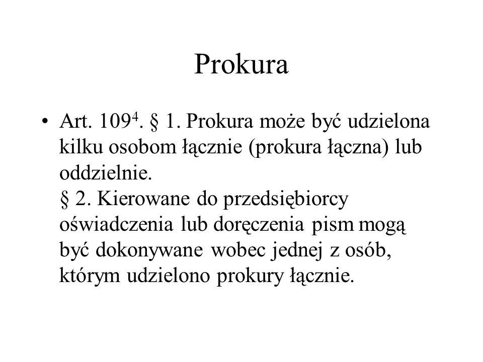 Prokura Art. 109 4. § 1. Prokura może być udzielona kilku osobom łącznie (prokura łączna) lub oddzielnie. § 2. Kierowane do przedsiębiorcy oświadczeni