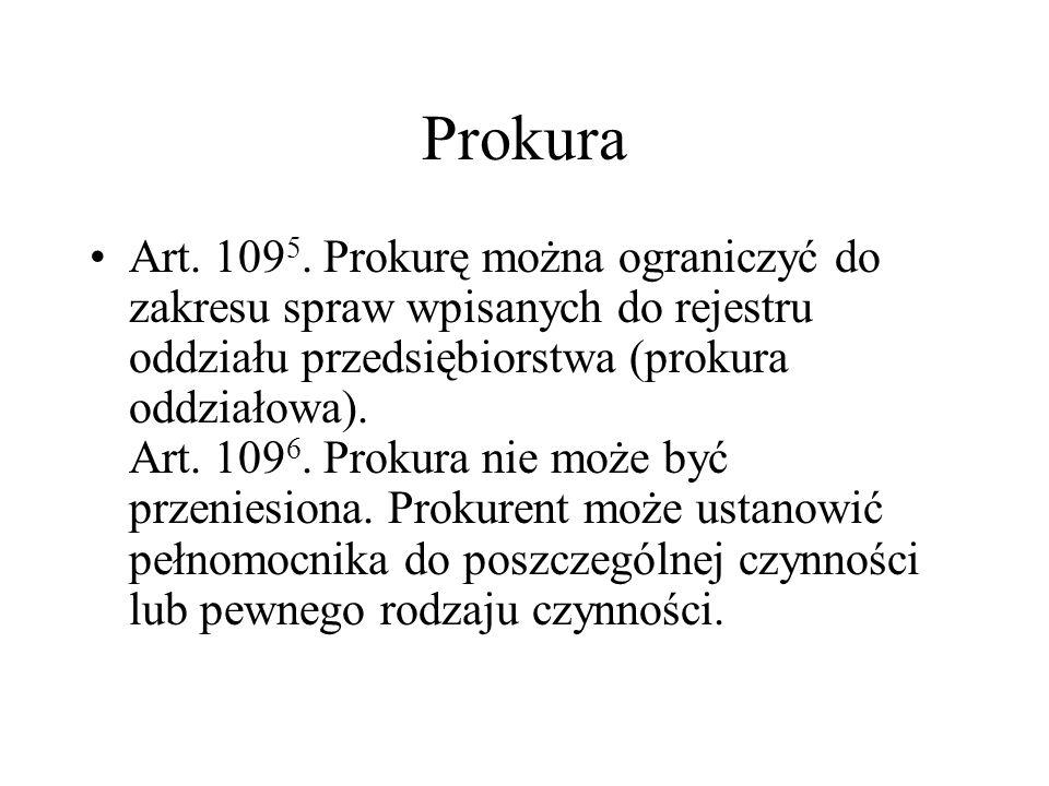 Prokura Art. 109 5. Prokurę można ograniczyć do zakresu spraw wpisanych do rejestru oddziału przedsiębiorstwa (prokura oddziałowa). Art. 109 6. Prokur