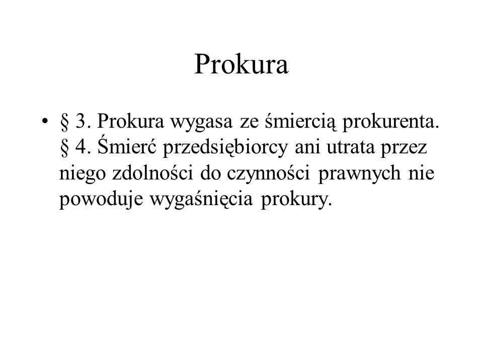 Prokura § 3. Prokura wygasa ze śmiercią prokurenta. § 4. Śmierć przedsiębiorcy ani utrata przez niego zdolności do czynności prawnych nie powoduje wyg