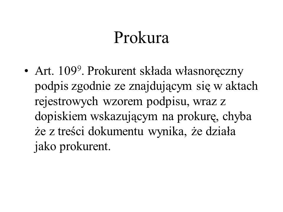 Prokura Art. 109 9. Prokurent składa własnoręczny podpis zgodnie ze znajdującym się w aktach rejestrowych wzorem podpisu, wraz z dopiskiem wskazującym