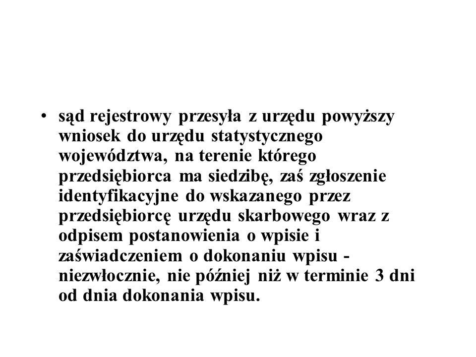 sąd rejestrowy przesyła z urzędu powyższy wniosek do urzędu statystycznego województwa, na terenie którego przedsiębiorca ma siedzibę, zaś zgłoszenie