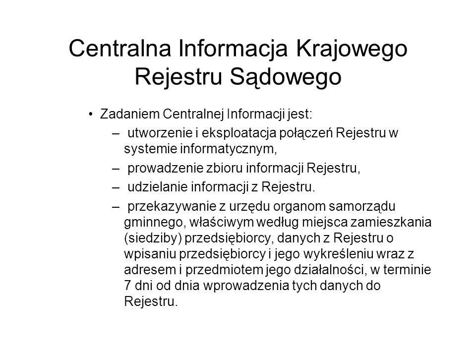 Centralna Informacja Krajowego Rejestru Sądowego Zadaniem Centralnej Informacji jest: – utworzenie i eksploatacja połączeń Rejestru w systemie informa