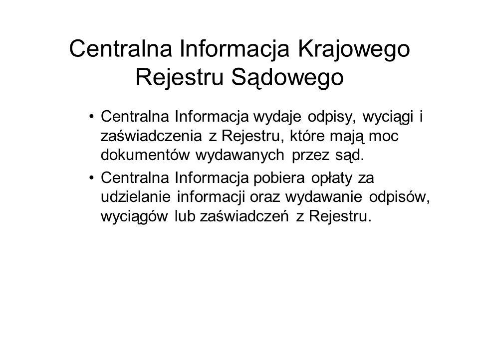 Centralna Informacja Krajowego Rejestru Sądowego Centralna Informacja wydaje odpisy, wyciągi i zaświadczenia z Rejestru, które mają moc dokumentów wyd