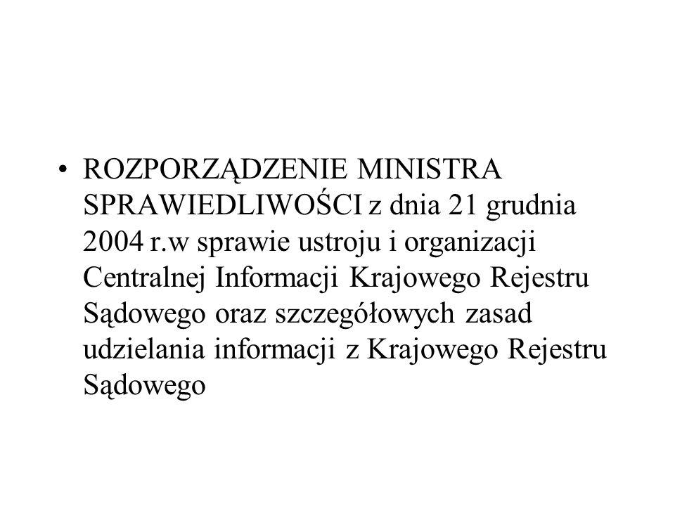 ROZPORZĄDZENIE MINISTRA SPRAWIEDLIWOŚCI z dnia 21 grudnia 2004 r.w sprawie ustroju i organizacji Centralnej Informacji Krajowego Rejestru Sądowego ora
