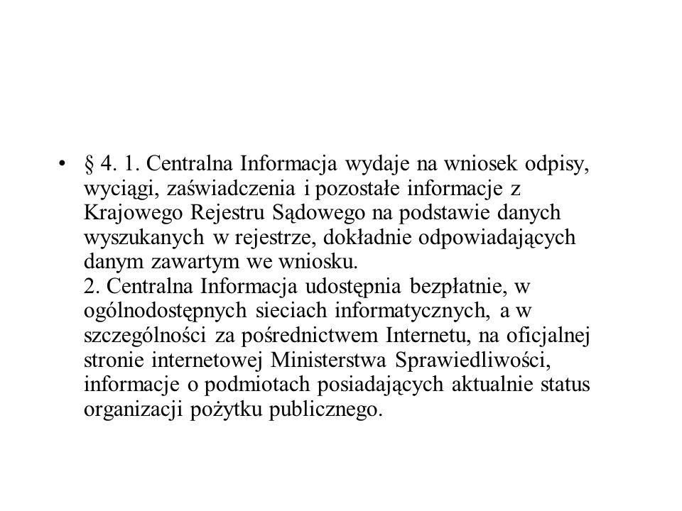 § 4. 1. Centralna Informacja wydaje na wniosek odpisy, wyciągi, zaświadczenia i pozostałe informacje z Krajowego Rejestru Sądowego na podstawie danych
