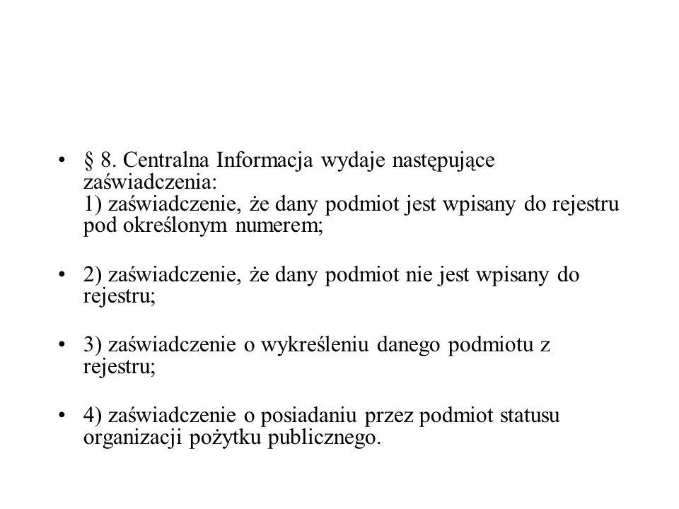 § 8. Centralna Informacja wydaje następujące zaświadczenia: 1) zaświadczenie, że dany podmiot jest wpisany do rejestru pod określonym numerem; 2) zaśw