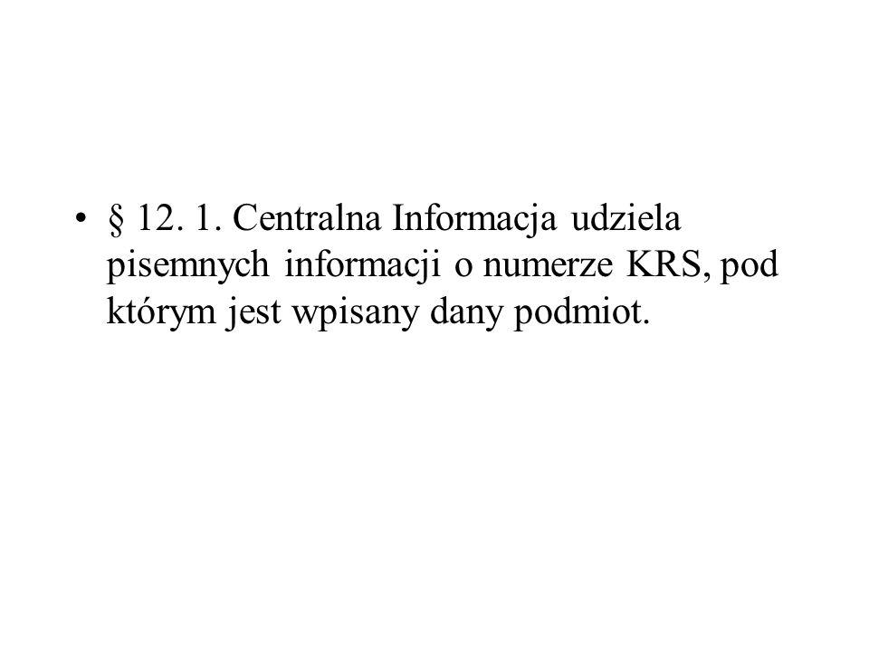 § 12. 1. Centralna Informacja udziela pisemnych informacji o numerze KRS, pod którym jest wpisany dany podmiot.
