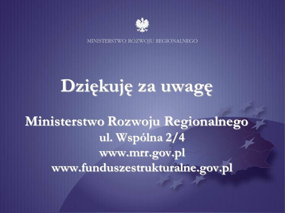 26 Dziękuję za uwagę Ministerstwo Rozwoju Regionalnego ul. Wspólna 2/4 www.mrr.gov.pl www.funduszestrukturalne.gov.pl