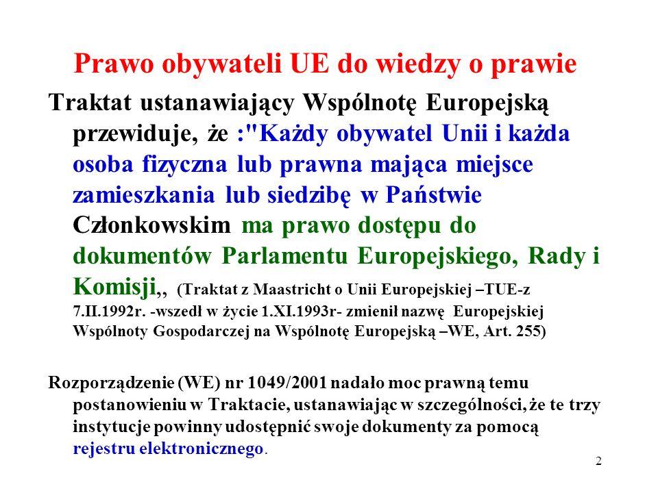 Prawo obywateli UE do wiedzy o prawie Traktat ustanawiający Wspólnotę Europejską przewiduje, że :