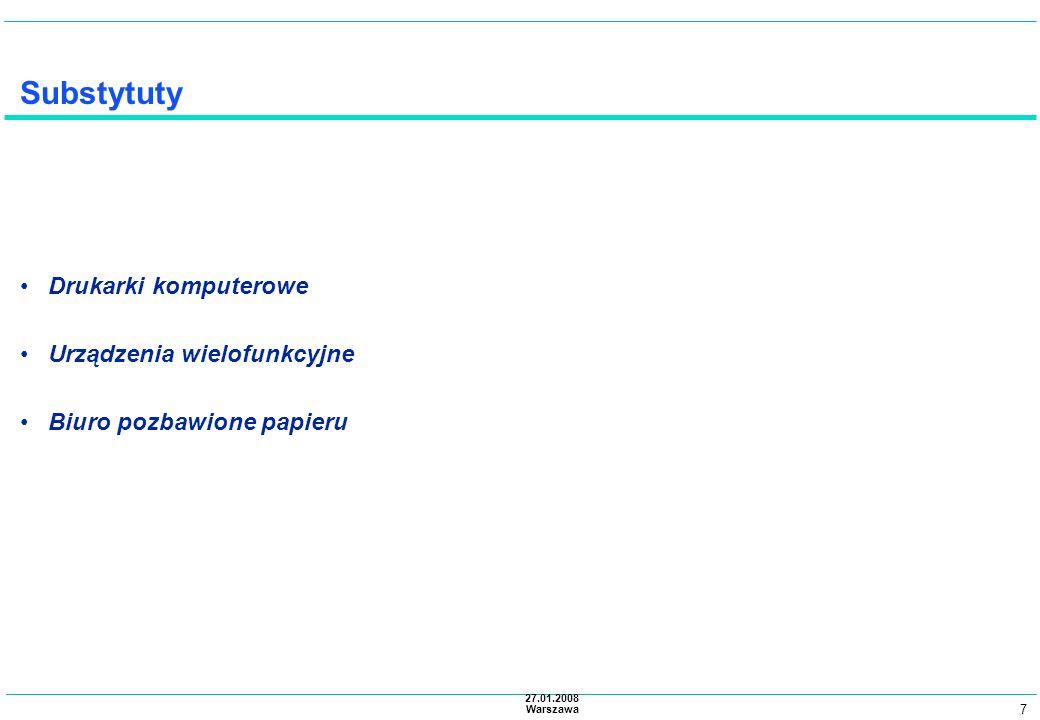 7 27.01.2008 Warszawa Substytuty Drukarki komputerowe Urządzenia wielofunkcyjne Biuro pozbawione papieru
