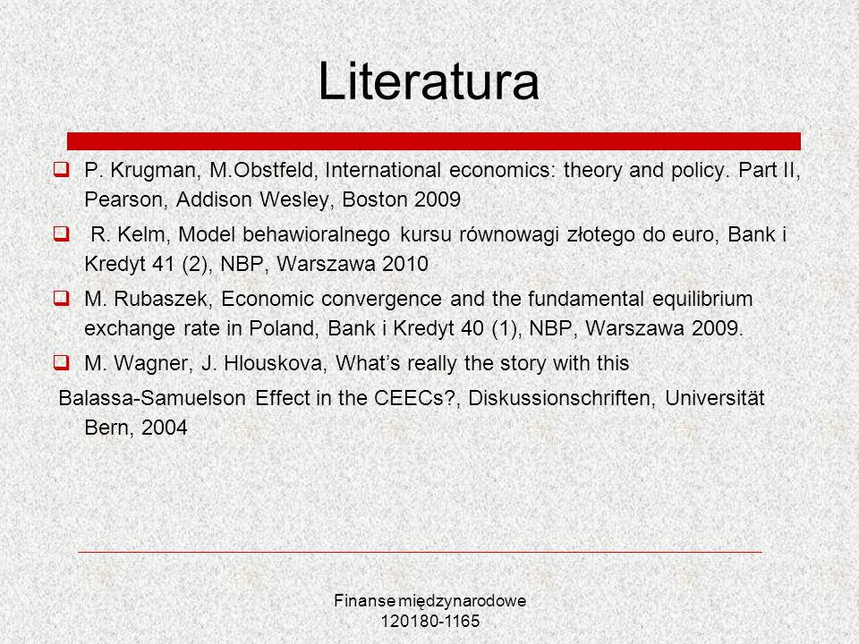 Finanse międzynarodowe 120180-1165 Literatura P. Krugman, M.Obstfeld, International economics: theory and policy. Part II, Pearson, Addison Wesley, Bo