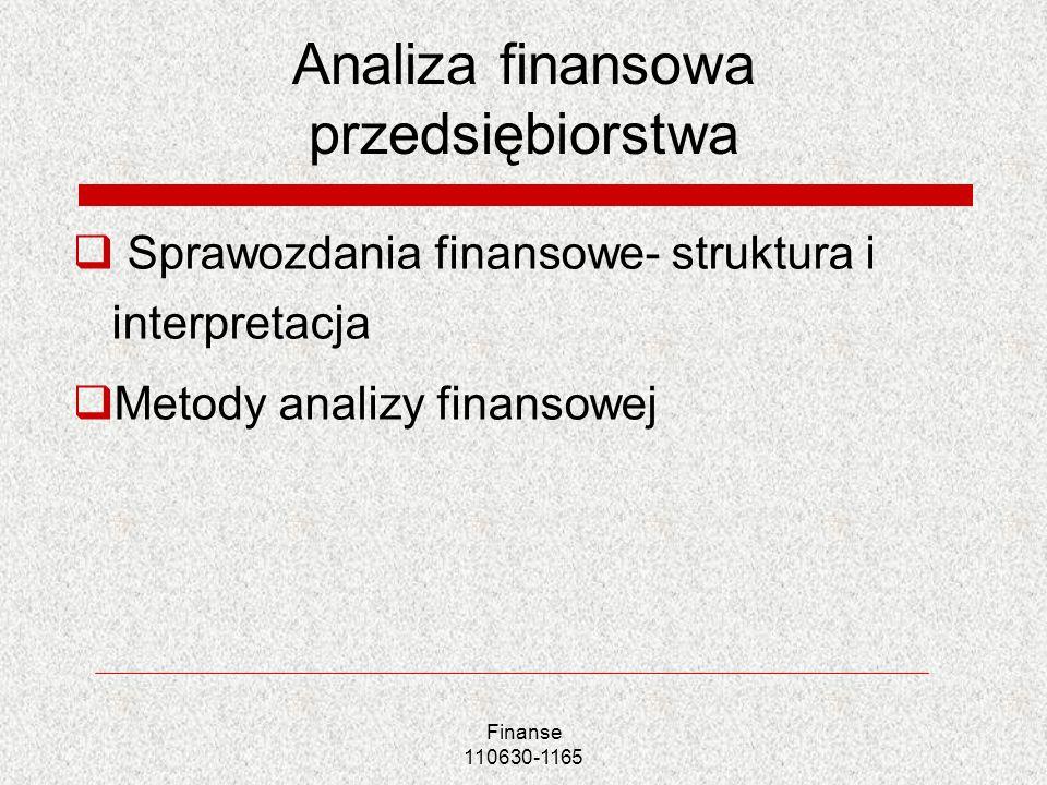 Analiza finansowa przedsiębiorstwa Sprawozdania finansowe- struktura i interpretacja Metody analizy finansowej Finanse 110630-1165